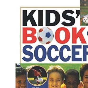 Kids' Book of Soccer: Skills, Strategies, Equipment and the Rules of the Game