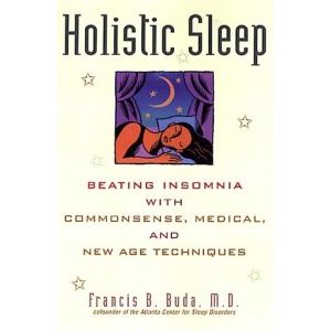 Holistic Sleep: Beating Insomnia with Commonsense, Medical and New Age Techniques
