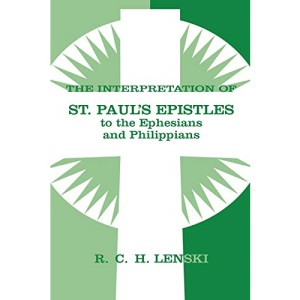Interpretation of St.Paul's Epistles to the Ephesians and Philippians (Lenski's Commentary on the New Testament)