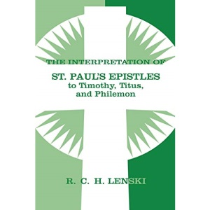 Interpretation of St.Paul's Epistles to Timothy, Titus, and Philemon (Lenski's Commentary on the New Testament)