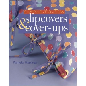 Simple-to-sew Slipcovers and Cover-ups (A Sterling/sewing information resources book)