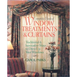 Complete Book of Window Treatments and Curtains: Traditional and Innovative Ways to Dress Up Your Windows