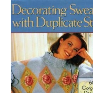 Decorating Sweaters with Duplicate Stitch: 60 Gorgeous Designs, One Easy Embroidery Technique