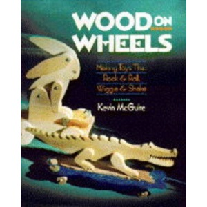 Wood on Wheels: Making Toys That Rock and Roll, Wiggle and Shake (A Sterling/Lark book)