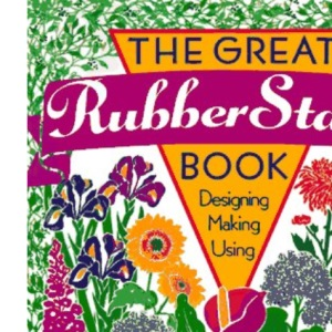 The Great Rubber Stamp Book: Designing, Making, Using