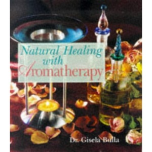 Natural Healing with Aromatherapy (Healthful alternatives)