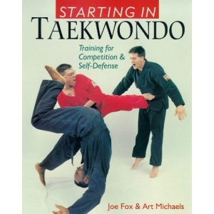 Starting in Taekwondo: Training for Competition and Self-defense