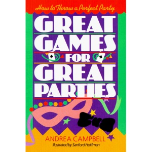Great Games for Great Parties: How to Throw a Perfect Party