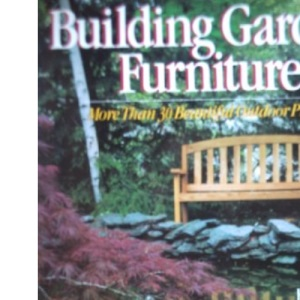 Building Garden Furniture: More Than 30 Beautiful Outdoor Projects