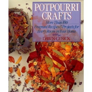 Potpourri Crafts: More Than 100 Fragrant Recipes and Projects for Every Room in Your Home