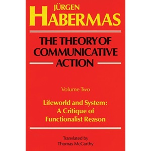 The Theory of Communicative Action Vol. 2: Lifeworld and System: A Critique of Functional Reason: 002