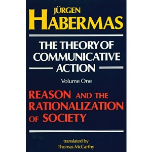 Theory of Communicative Action Vol. 1: Reason and the Rationalisation of Society: 001