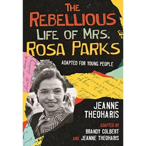 Rebellious Life of Mrs. Rosa Parks: Young Readers Edition (Revisioning History for Young)