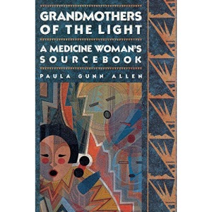 Grandmothers of The Light: A Medicine Woman's Sourcebook: A Medicine Woman's Workbook