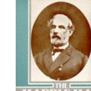 The Marble Man: Robert E.Lee and His Image in American Society