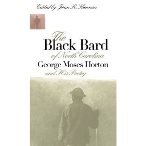 The Black Bard of North Carolina: George Moses Horton and His Poetry (Chapel Hill Books)