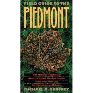 Field Guide to the Piedmont: The Natural Habitats of America's Most Lived-in Region, from New York City to Montgomery, Alabama (Chapel Hill Books)