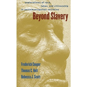 Beyond Slavery: Explorations of Race, Labor and Citizenship in Post-emancipation Societies