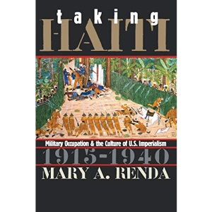 Taking Haiti: Military Occupation and the Culture of U.S. Imperialism, 1915-1940 (Gender and American Culture)