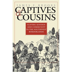 Captives and Cousins: Slavery, Kinship and Community in the Southwest Borderlands