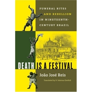 Death is a Festival: Funeral Rites and Rebellion in Nineteenth-century Brazil (Latin America in Translation/enTraduccion/em Traducao)