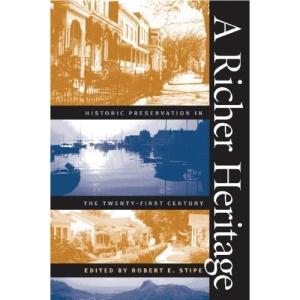 A Richer Heritage: Historic Preservation in the Twenty-first Century (Richard Hampton Jenrette Series in Architecture & the Decorative Arts)