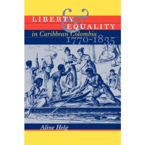 Liberty and Equality in Caribbean Colombia, 1770-1835