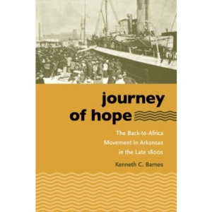 Journey of Hope: The Back-to-Africa Movement in Arkansas in the Late 1800s (John Hope Franklin Series in African American History and Culture)