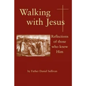 Walking with Jesus: Reflections of Those Who Knew Him