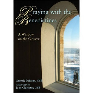 Praying with the Benedictines: A Window on the Cloister