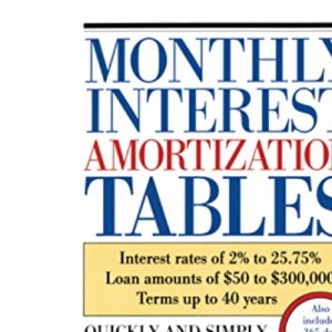 Monthly Interest Amortization Tables: Interest Rates of 2% to 25.75%, Loan Amounts of $50 to $300, 000, Terms Up to 40 Years