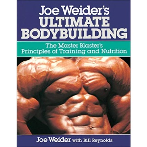 Joe Weider's Ultimate Bodybuilding: The Master Blaster's Principles of Training and Nutrition (FITNESS)