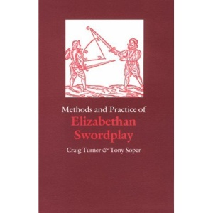 Methods and Practice of Elizabethan Swordplay