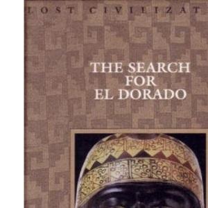 The Search for El Dorado (Lost Civilizations S.)