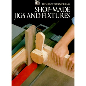 Shop-made Jigs and Fixtures (Art of Woodworking)