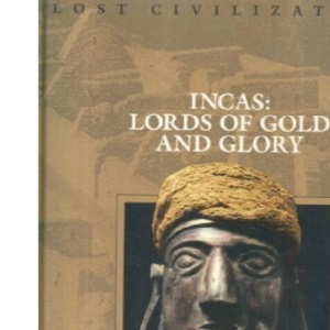 Incas: Lords of Gold and Glory (Lost Civilizations)