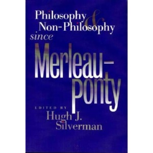 Philosophy and Non-philosophy Since Merleau-Ponty (Studies in Phenomenology and Existential Philosophy)