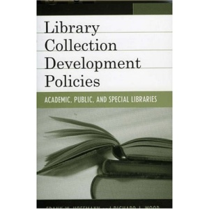 Collection Development Policies: Academic, Public, and Special Libraries (Good Policy, Good Practice)