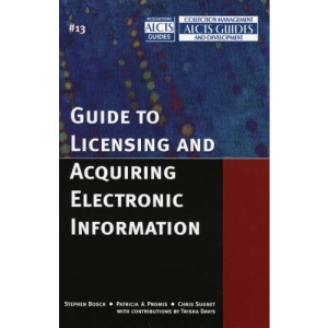 A Guide to Licensing and Acquiring Electronic Information (ALCTS Acquisition Guidelines)