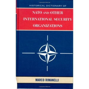 Historical Dictionary of NATO and Other International Security Organizations (Historical Dictionaries of International Organizations)