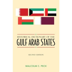Historical Dictionary of the Gulf Arab States (Historical Dictionaries of Asia, Oceania, and the Middle East)