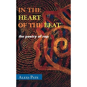 In the Heart of the Beat: The Poetry of Rap (African American Cultural Theory and Heritage)