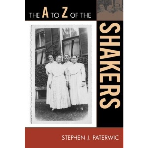 The A to Z of the Shakers (A to Z Guides (Scarecrow Press))