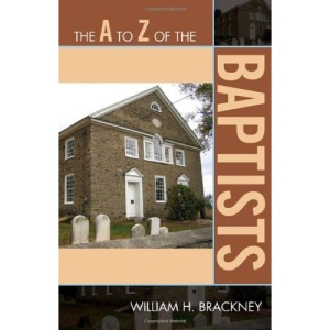 The A to Z of the Baptists (A to Z Guides (Scarecrow Press))