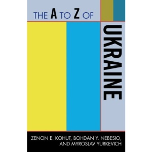 The A to Z of Ukraine (A to Z Guides (Scarecrow Press))