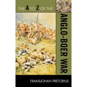 The A to Z of the Anglo-Boer War (The a to Z Guide Series: Historical Dictionaries of War, Revolution, and Civil Unrest; No. 36) (A to Z Guides (Scarecrow Press))