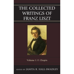 The Collected Writings of Franz Liszt: Chopin v. 1F