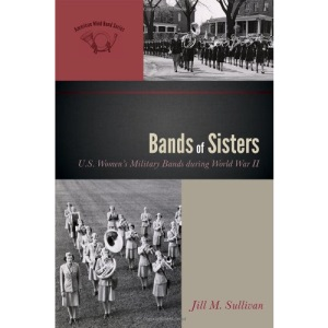 Bands of Sisters: U.S. Women's Military Bands During World War II (American Wind Band)