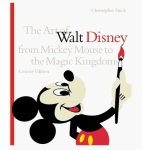 The Art of Walt Disney: From Mickey Mouse to the Magic Kingdoms, Concise Edition