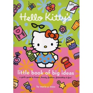 Hello Kitty's Little Book of Big Ideas: A Girl's Guide to Brains, Beauty, Fashion and Fun!